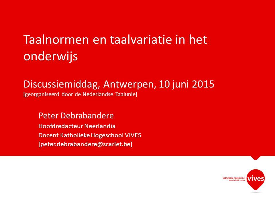 Taalnormen en taalvariatie in het onderwijs Discussiemiddag, Antwerpen, 10 juni 2015 [georganiseerd door de Nederlandse Taalunie]